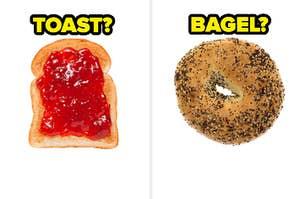 toast? bagel?