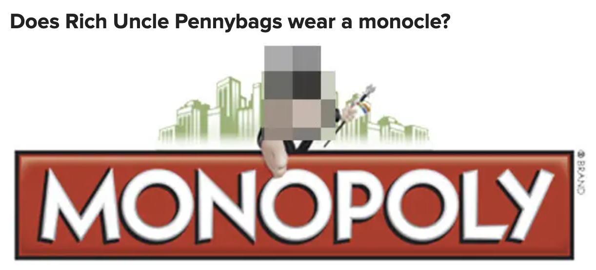 """The question in the quiz """"Does Rich Uncle Pennybags wear a monocle?"""""""