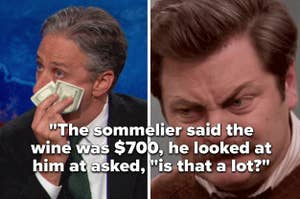 Text relating a story where a rich kid asked a sommelier if $700 for a bottle of wine was a lot over images of Jon Stewart dabbing his eyes with a $100 bill