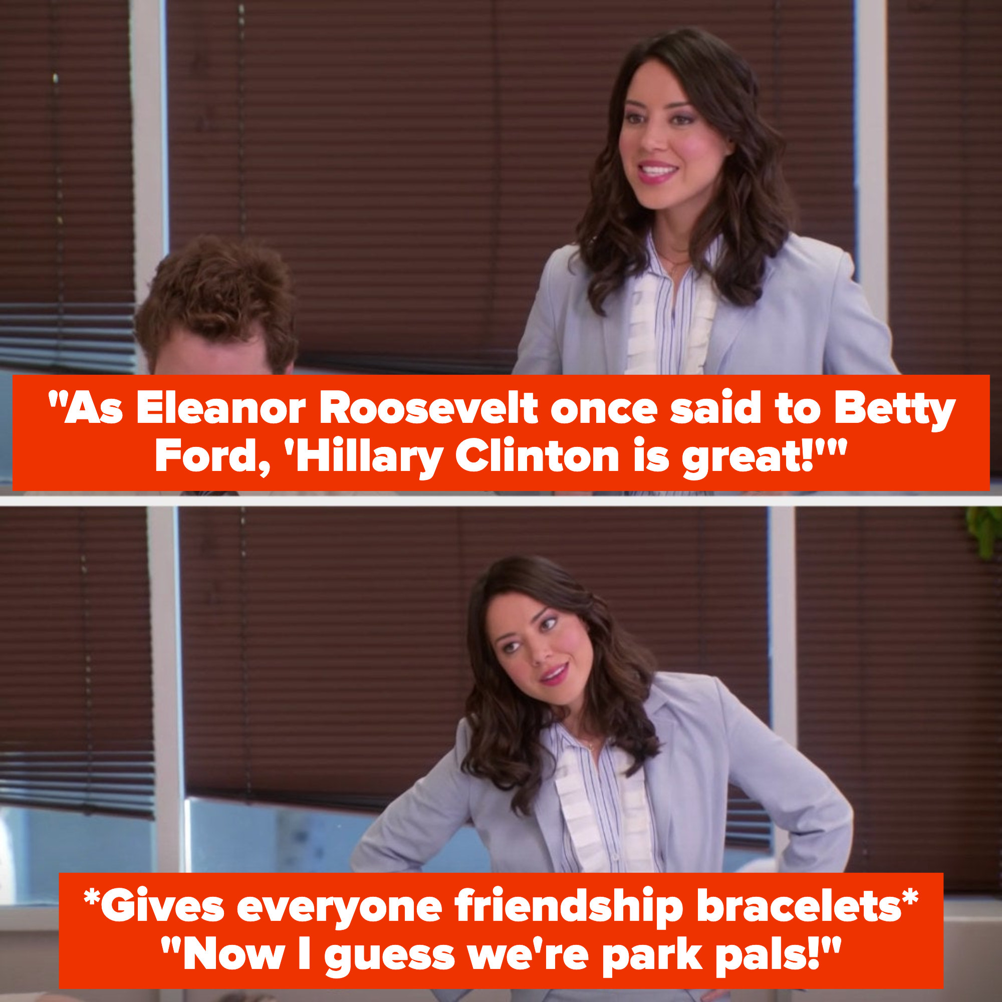 """dressed in one of Leslie's pantsuits, April says, """"As Eleanor Roosevelt once said to Betty Ford, Hillary Clinton is great!"""" then gives everyone friendship bracelets and says """"Now I guess we're park pals!"""""""