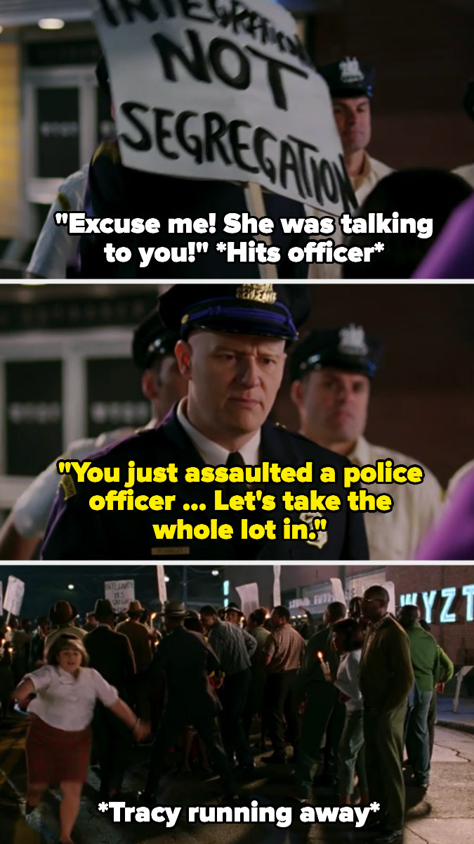 """Tracy hits an officer with her sign in Hairspray, shouting """"Excuse me! She was talking to you!"""" and the officer says she just assaulted a police officer and that they're going to take them all in. Tracy runs away"""