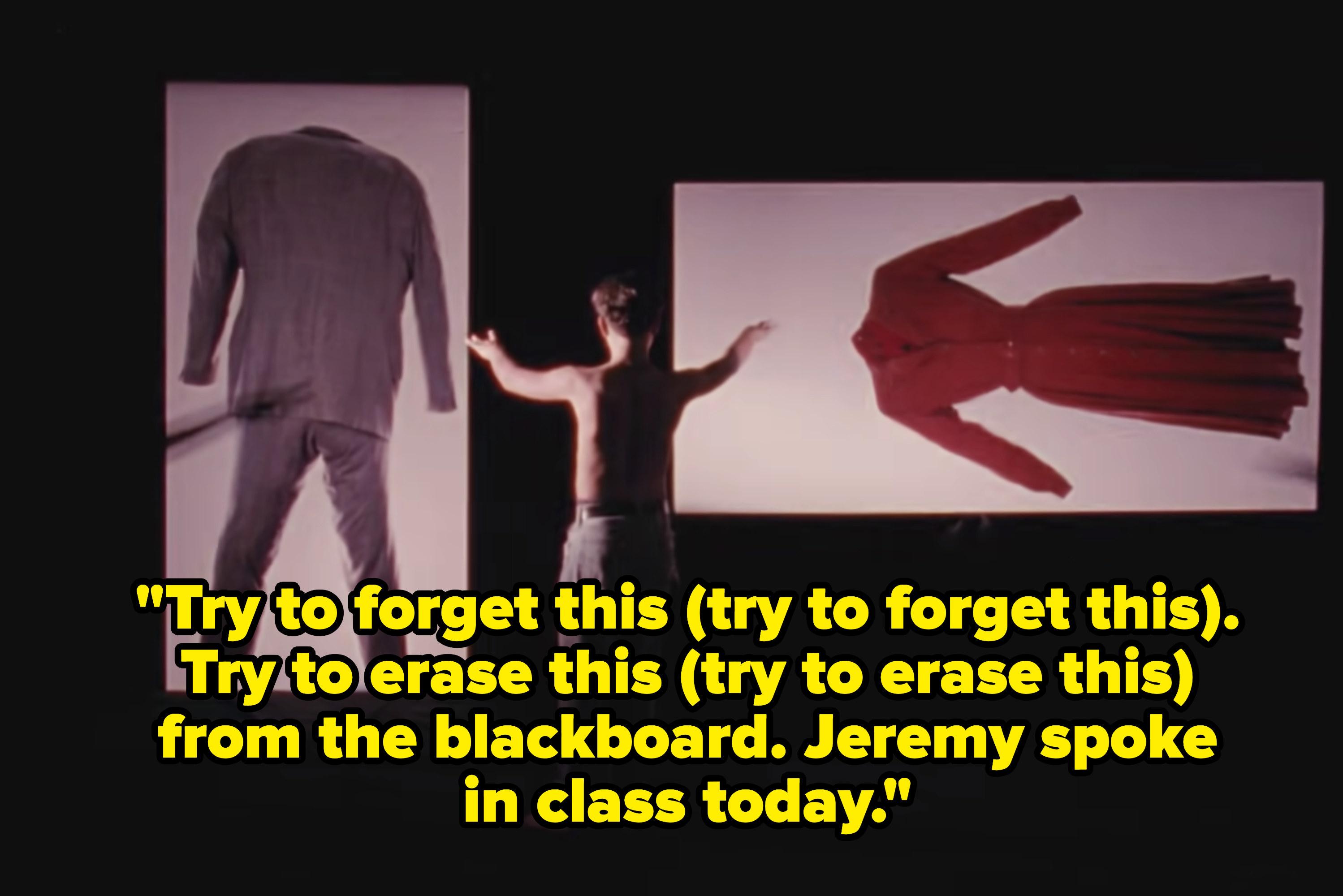 Lyrics: Try to forget this (try to forget this). Try to erase this (try to erase this) from the blackboard. Jeremy spoke in class today