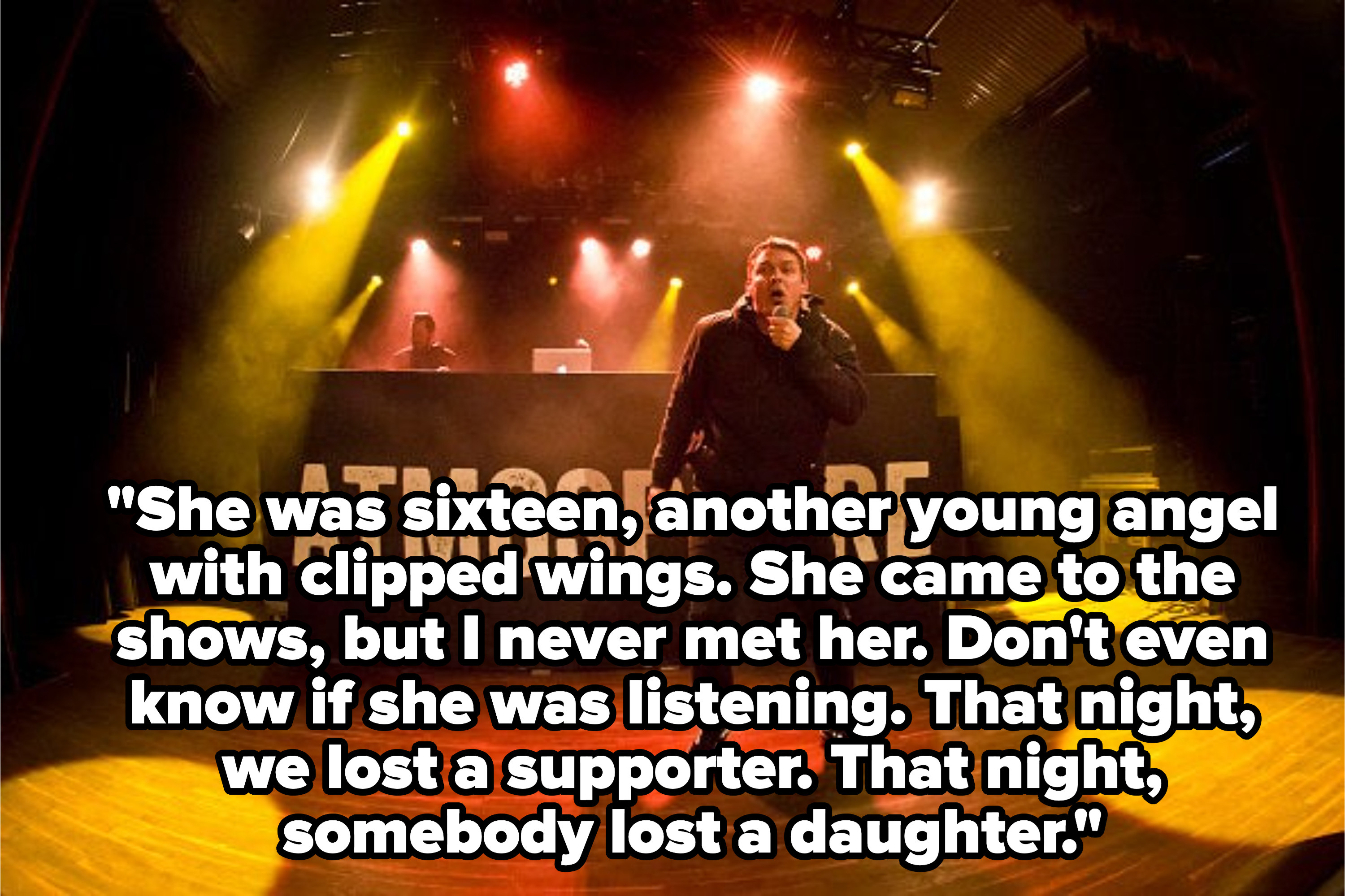 Lyrics: She was sixteen, another young angel with clipped wings. She came to the shows, but I never met her. Don't even know if she was listening. That night, we lost a supporter. That night, somebody lost a daughter.