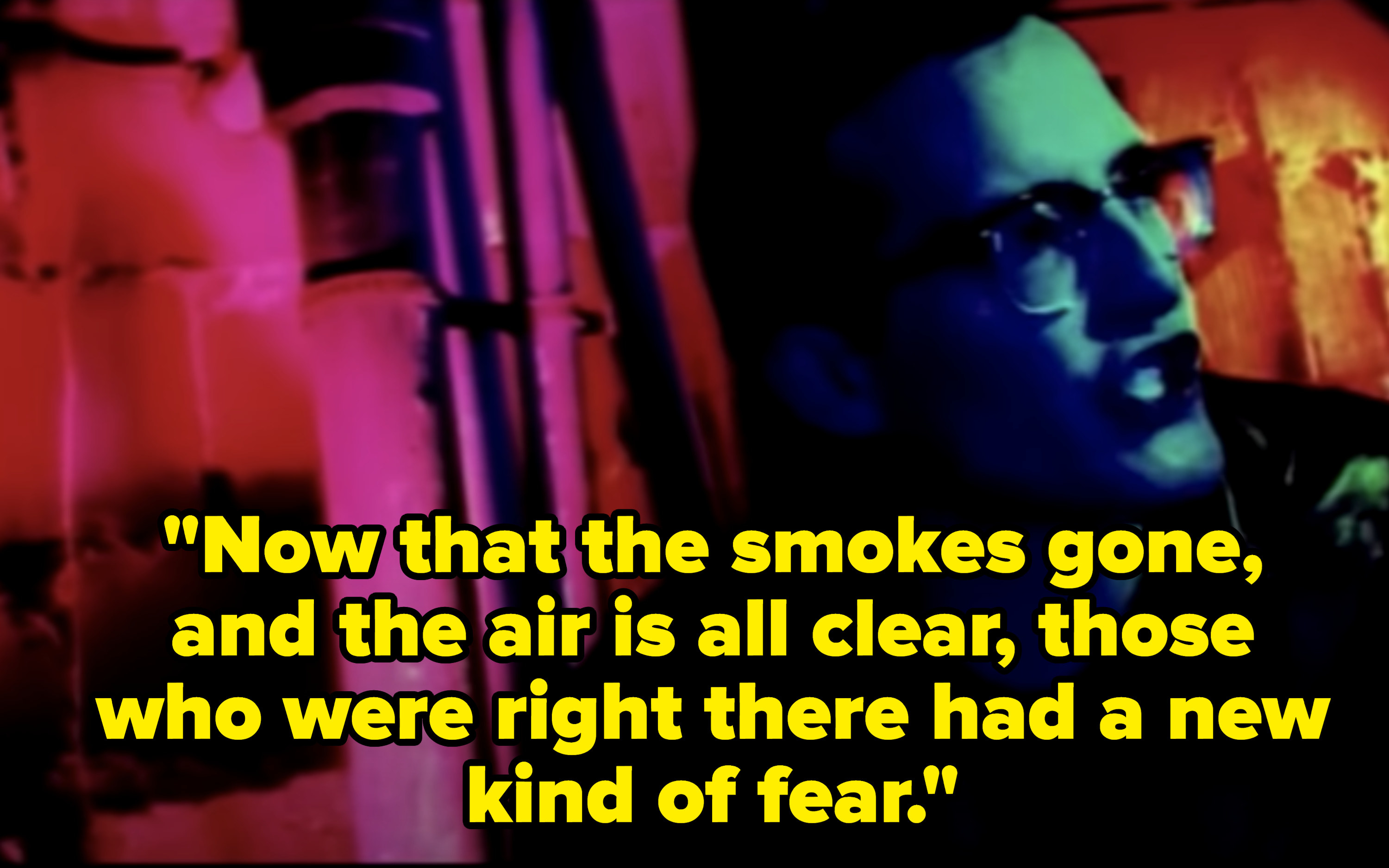 Lyrics: Now that the smokes gone, and the air is all clear, those who were right there had a new kind of fear.