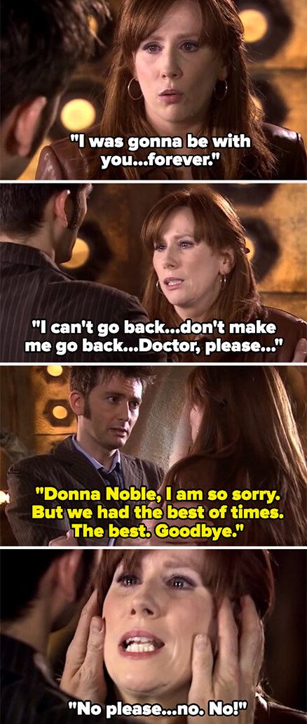 Donna says she was going to be with Ten forever and begs not to be sent back, and Ten apologizes and said they had the best time before erasing her memory