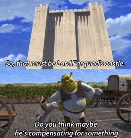 Shrek asking Donkey if Lord Farquad's large castle is compensating for something
