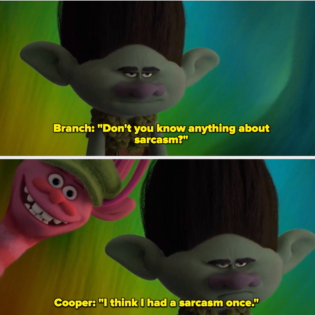 """Branch saying """"Don't you know anything about sarcasm?"""" and another character saying """"I think I had a sarcasm once."""""""