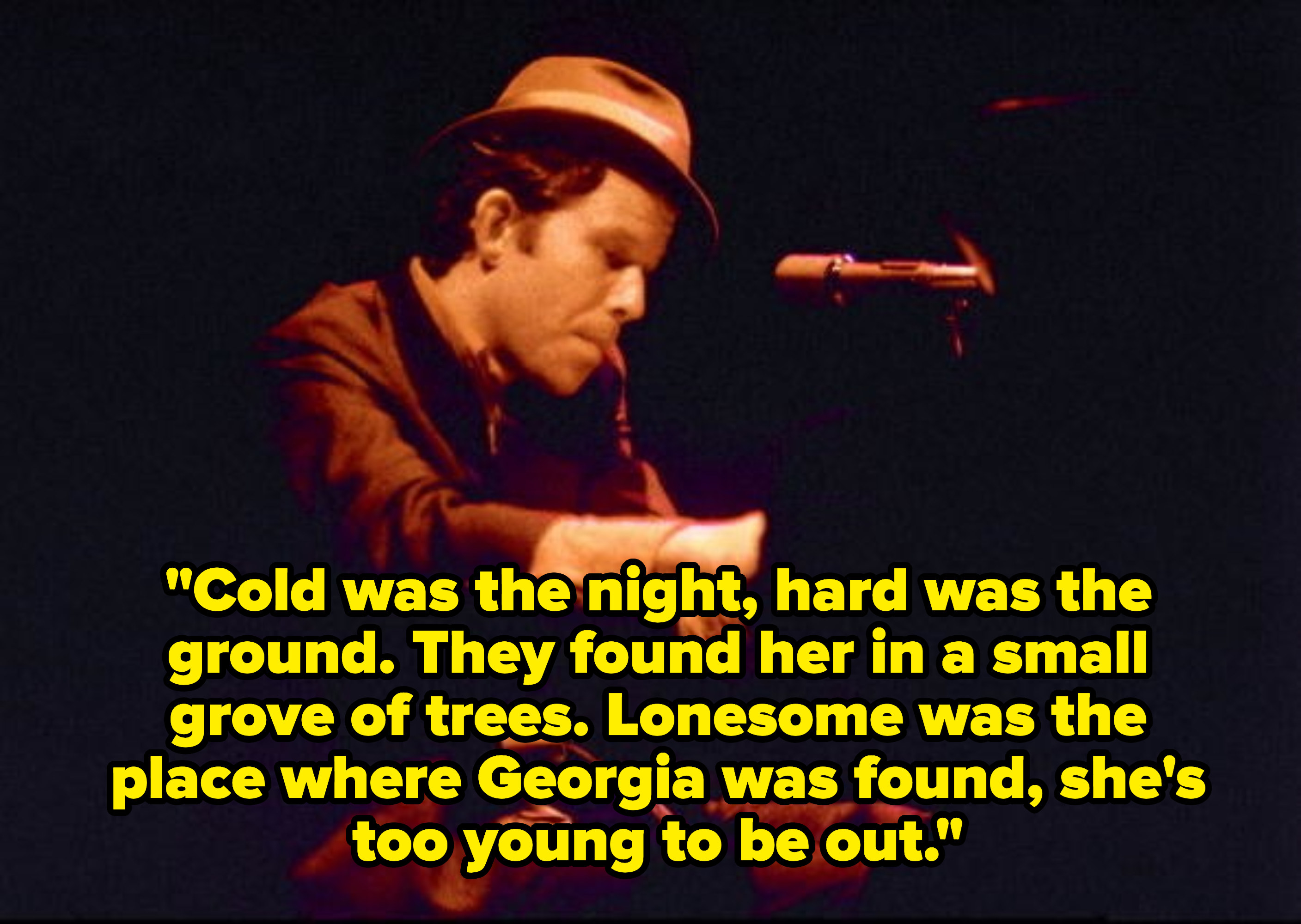 Lyrics: Cold was the night, hard was the ground. They found her in a small grove of trees. Lonesome was the place where Georgia was found, she's too young to be out