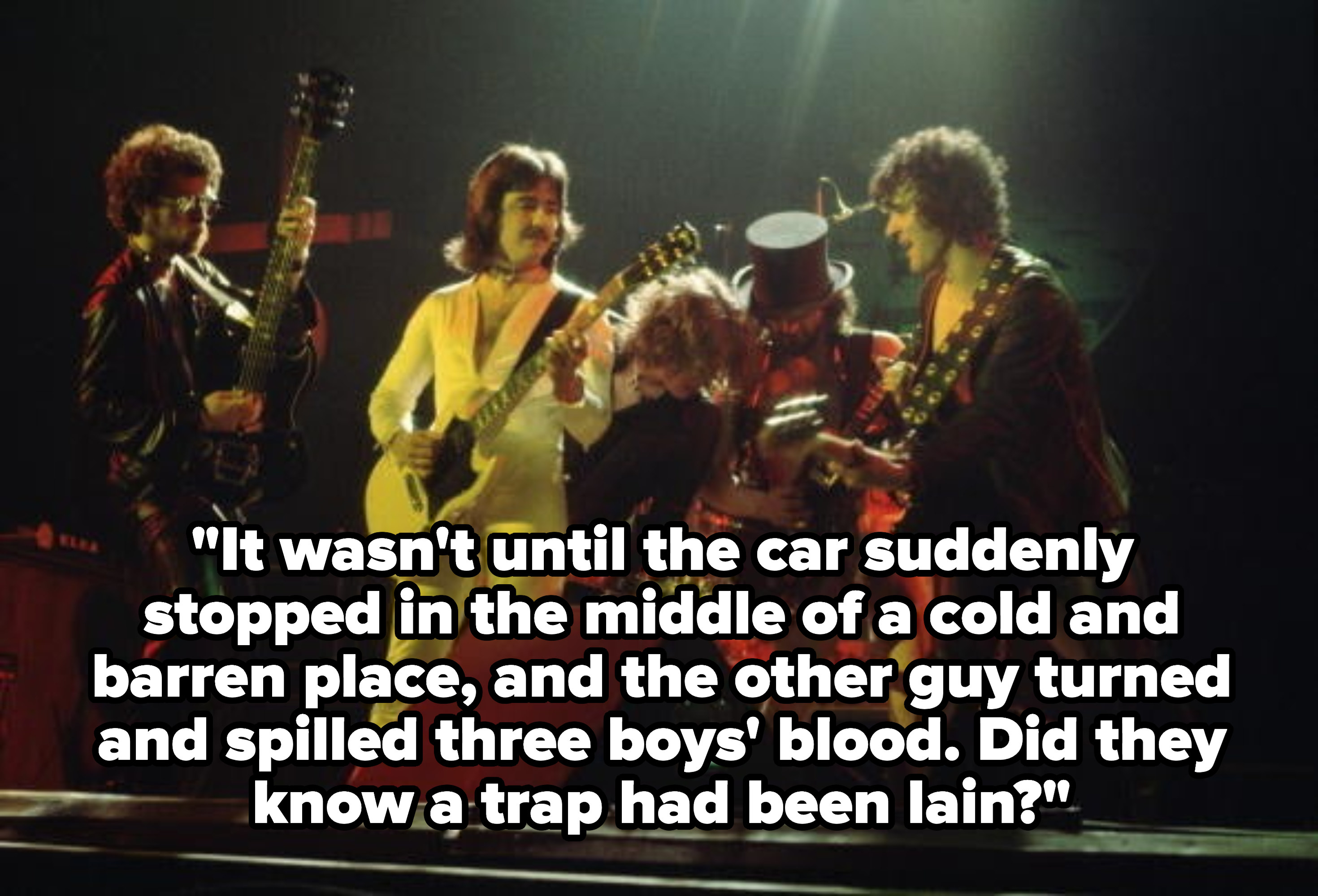 Lyrics: It wasn't until the car suddenly stopped in the middle of a cold and barren place, and the other guy turned and spilled three boys blood. Did they know a trap had been lain?