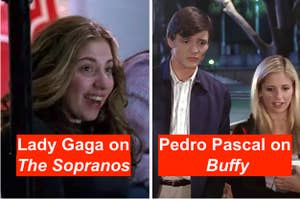 Lady Gaga on The Sopranos and Pedro Pascal on Buffy