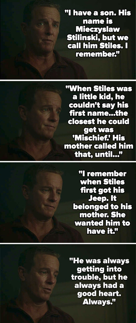 the Sheriff says he remembers Stiles and him getting the jeep and how he ran it into a ditch, and how his mom used to call him Mischief, but he always had a good heart