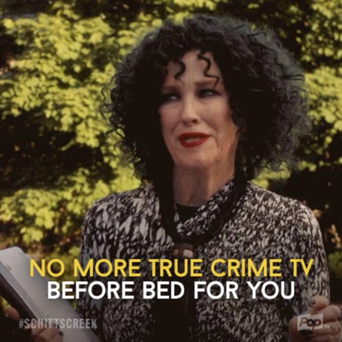 Moira telling someone they're no longer allowed to watch true crime before bed