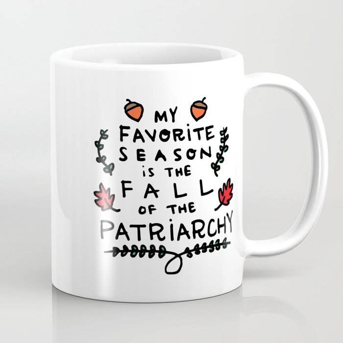 a white mug that fancily reads My Favorite Season is the Fall of the Patriarchy