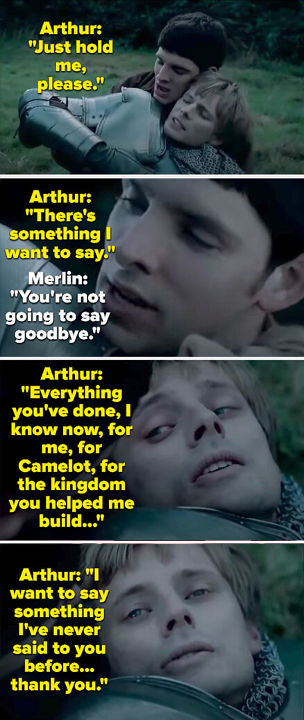 Arthur asks Merlin to hold him and then thanks him for everything Merlin has done for him and Camelot