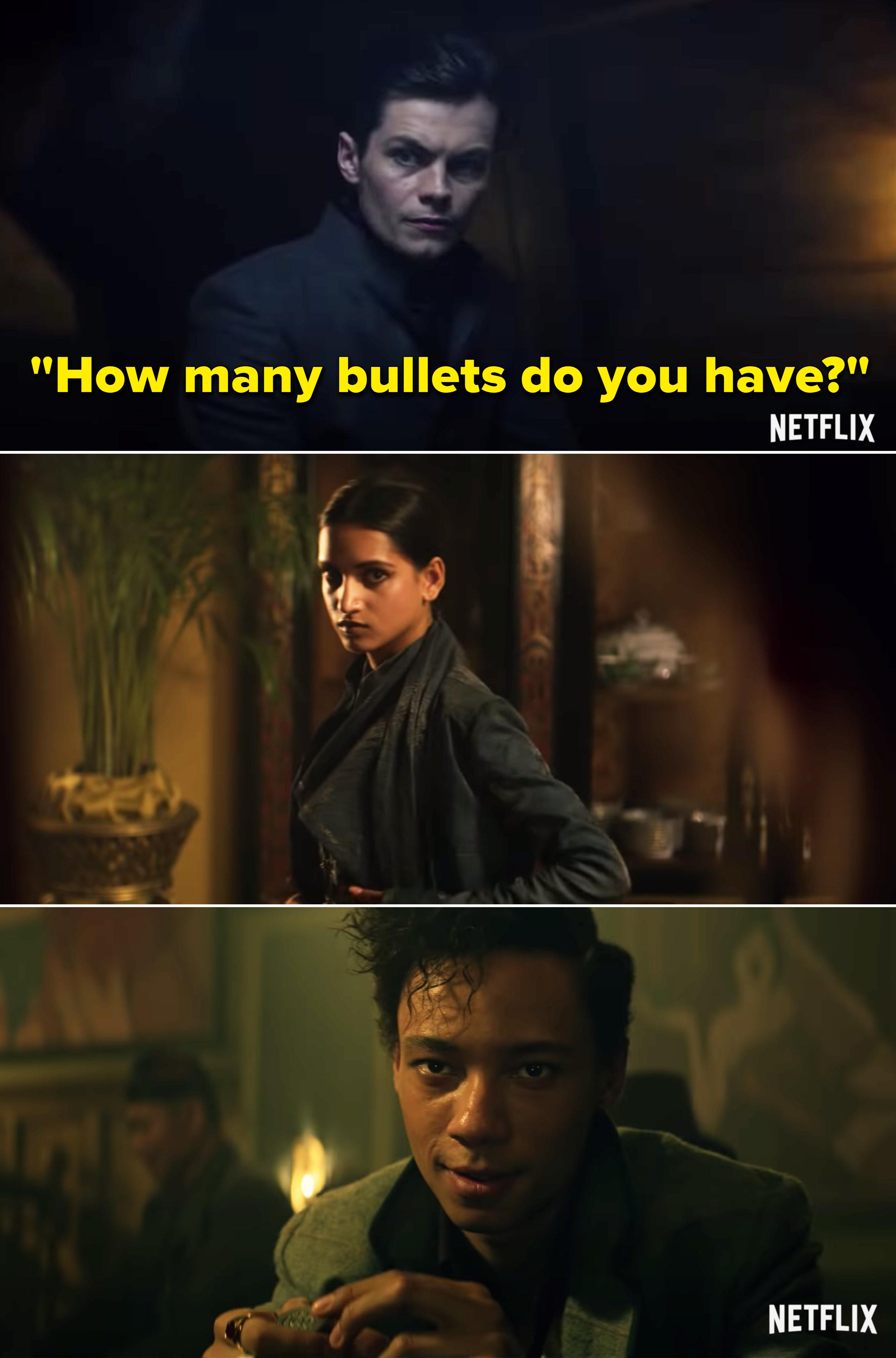 "Kaz Brekker saying, ""How many bullets do you have?"""
