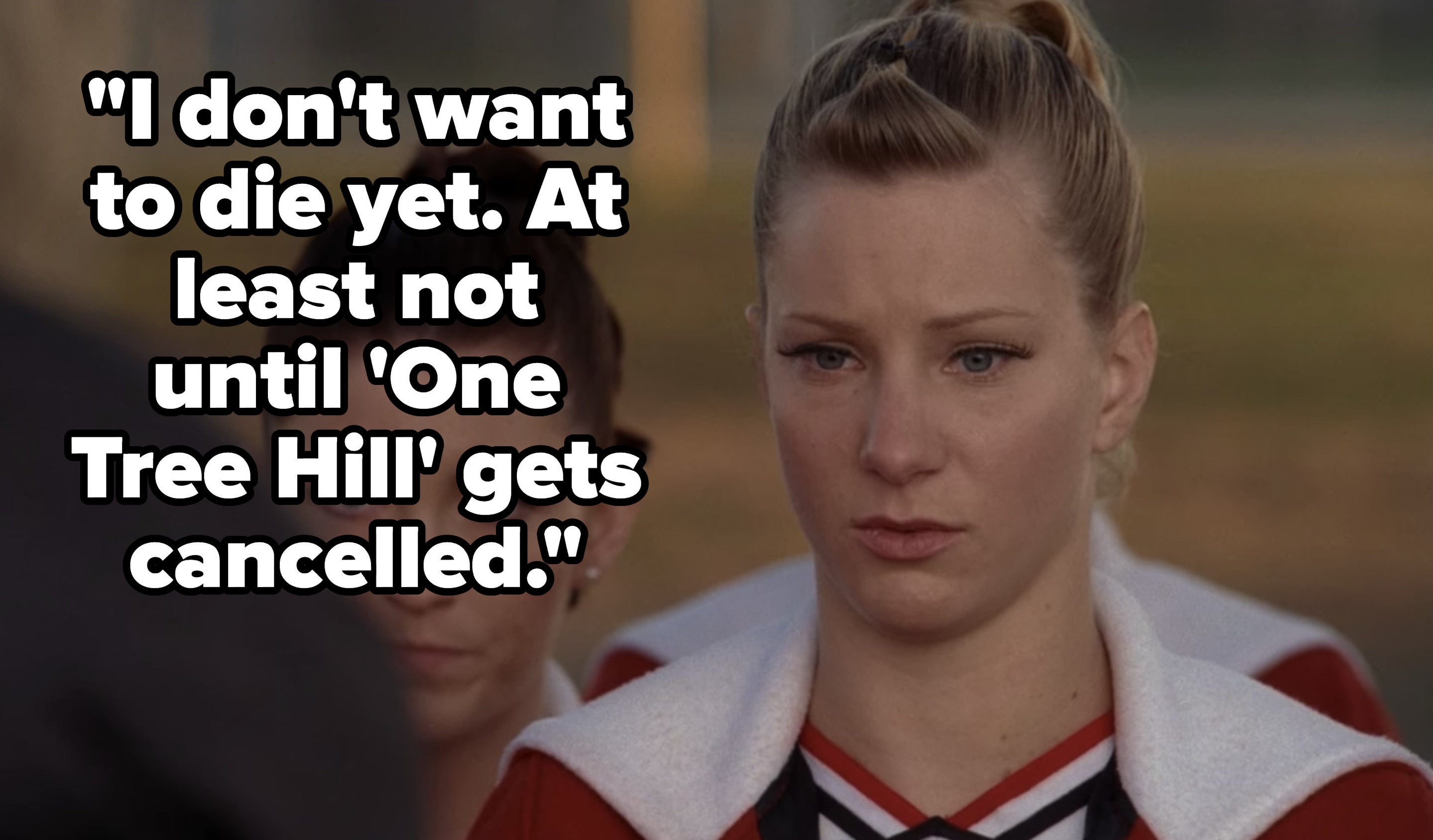 "Brittany says, ""I don't want to die yet. At least not until 'One Tree Hill' gets cancelled"""