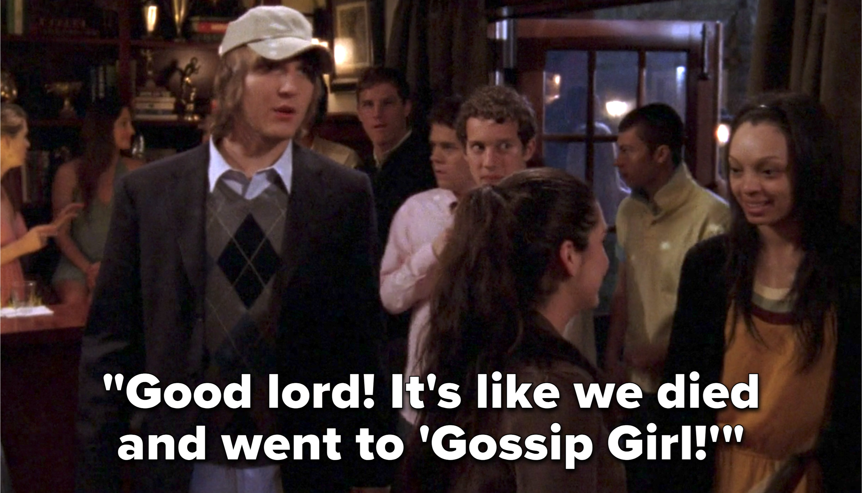 "Cappie says ""Good lord! It's like we died and went to 'Gossip Girl!'"""