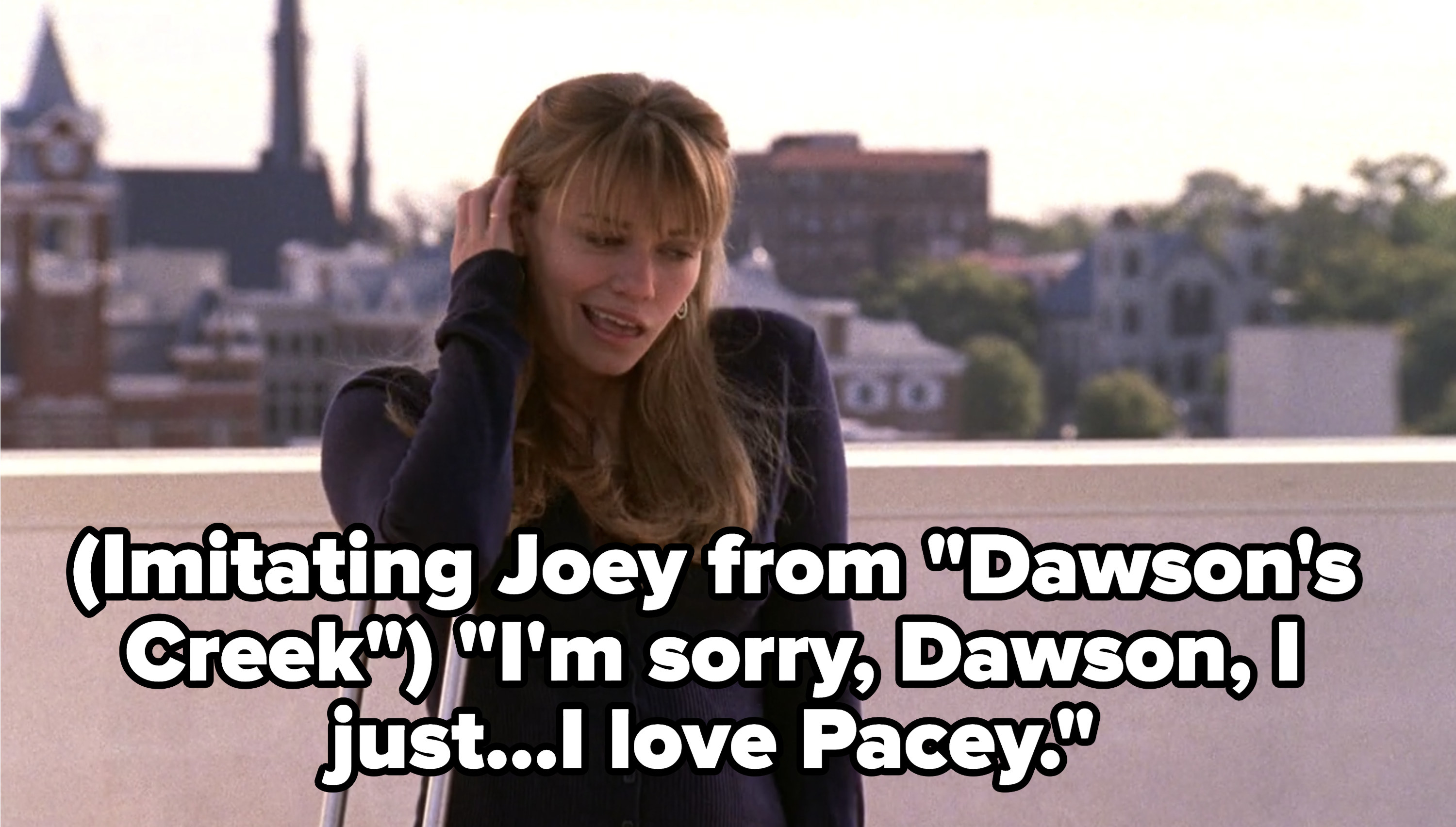 "Pushing her hair back and moving her mouth to the side, Haley says ""I'm sorry Dawson, I just...I love Pacey"""