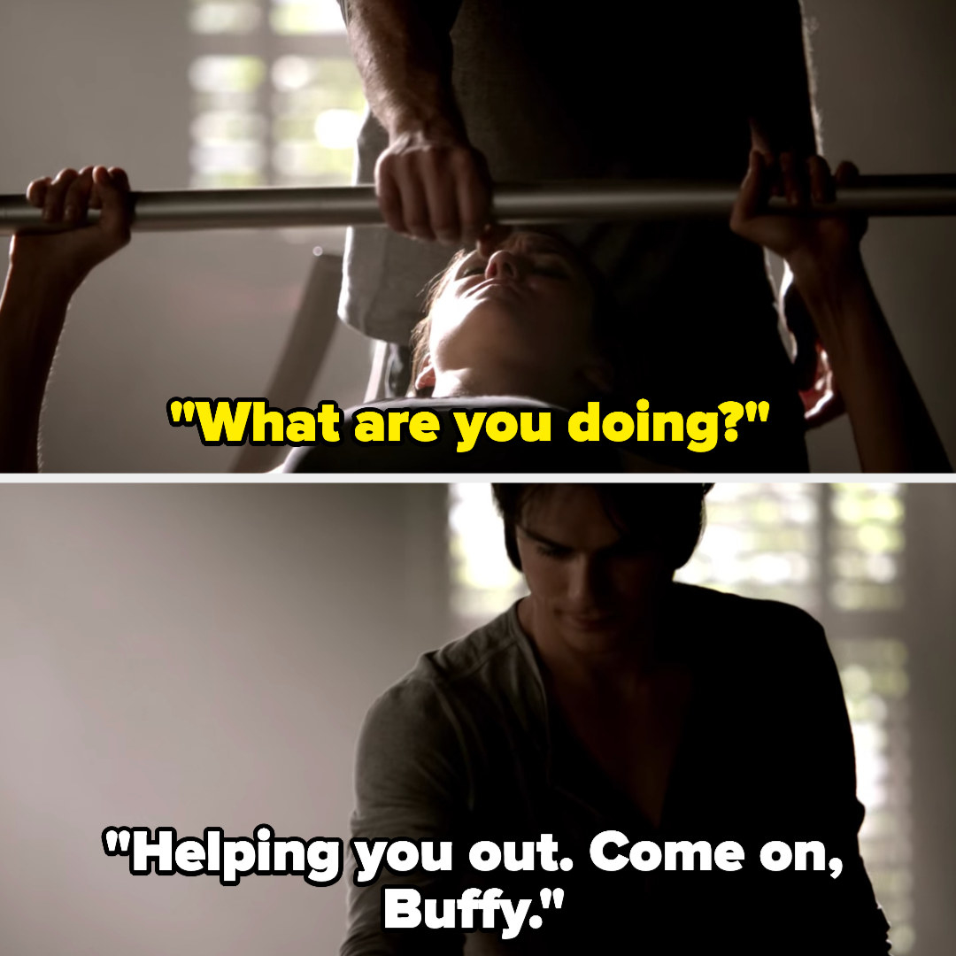 "Damon pushes Elena's weights down. She asks what he's doing, and he says he's helping her, then says ""Come on, Buffy"""
