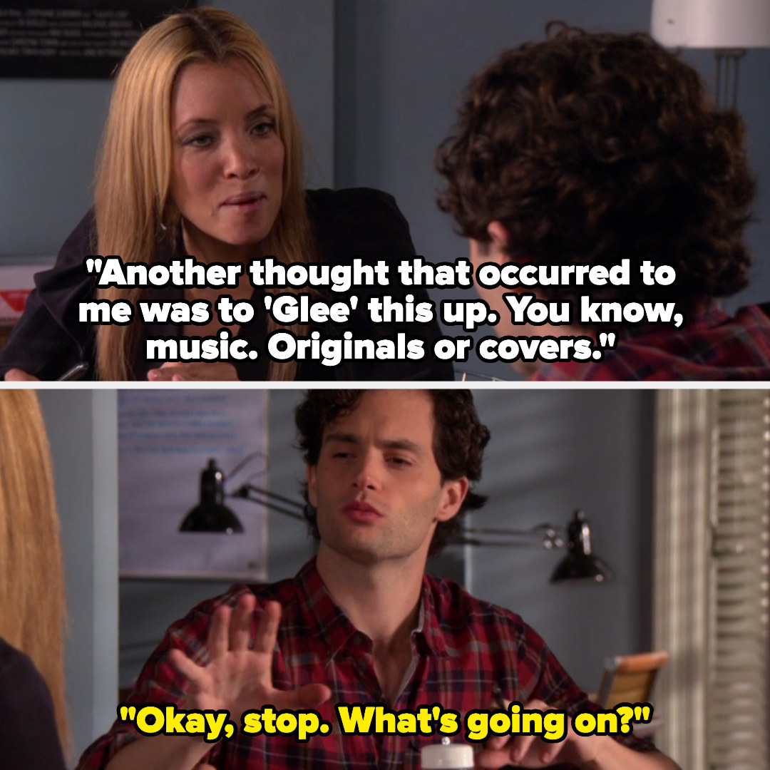"Jane says ""Another thought that occurred to me was to 'Glee' this up. You know, music. Originals or covers"" and Dan replies 'Okay stop, what's going on"""