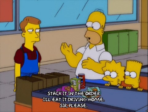 "Homer Simpson saying, ""Stack it in the order I'll eat it driving home. Sir, please"""