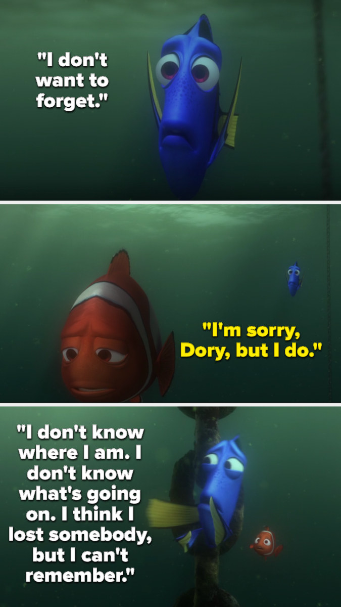 Dory tells Marlin she doesn't want to forget, and he says he does, then leaves. Later, Dory is swimming in circles saying she doesn't know where she is or what's happening