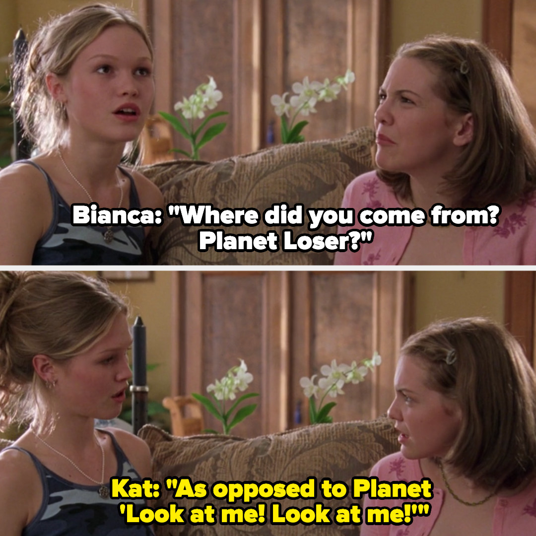 "Bianca asks if Kat is from Planet Loser and Kat responds ""As opposed to planet 'look at me' look at me!"""