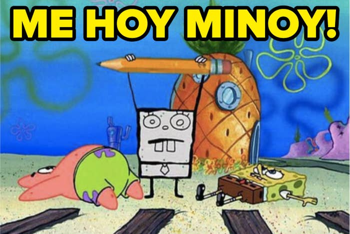 animated sponge holds a pencil over its head yelling the made-up phrase ME HOY MINOY!