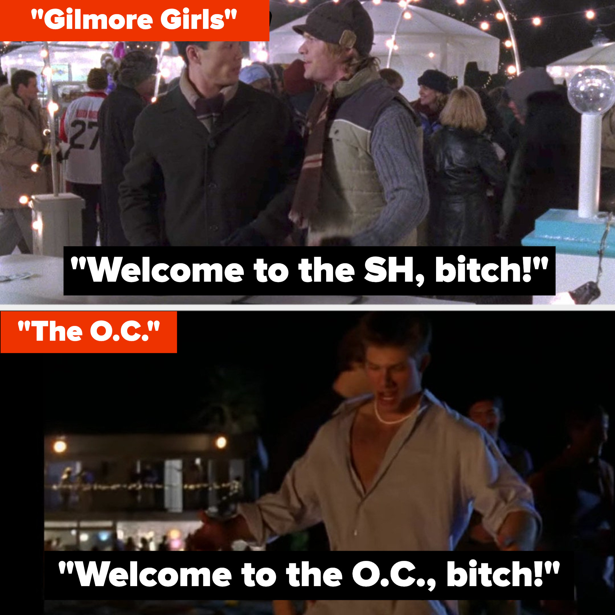 "Zach says ""Welcome to the SH, bitch!"" to Lane's uncle on Gilmore Girls, and Luke says ""Welcome to the OC, bitch!"" on The OC"