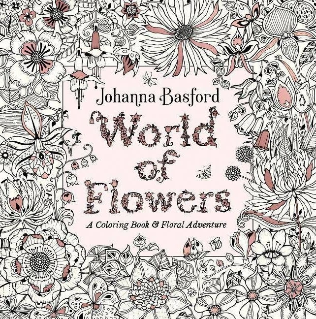 johanna basford's world of flowers adult coloring book