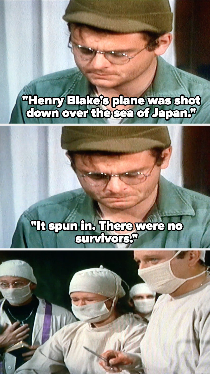 """Radar says, """"Henry Blake's plane was shot down over the sea of Japan. It spun in. There were no survivors"""""""