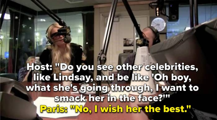 """One of the hosts asked, """"Do you see the other celebrities, like Lindsay, and be like 'Oh boy, what she's going through, I want to smack her in the face?"""" to which Paris says, No, I wish her the best"""""""