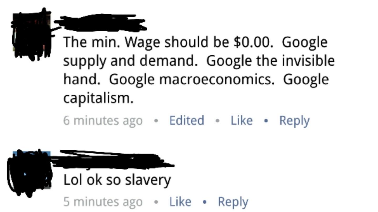 """The minimum wage should be $0.00. Google supply and demand. Google capitalism."" Response: ""LOL OK, so, slavery"""