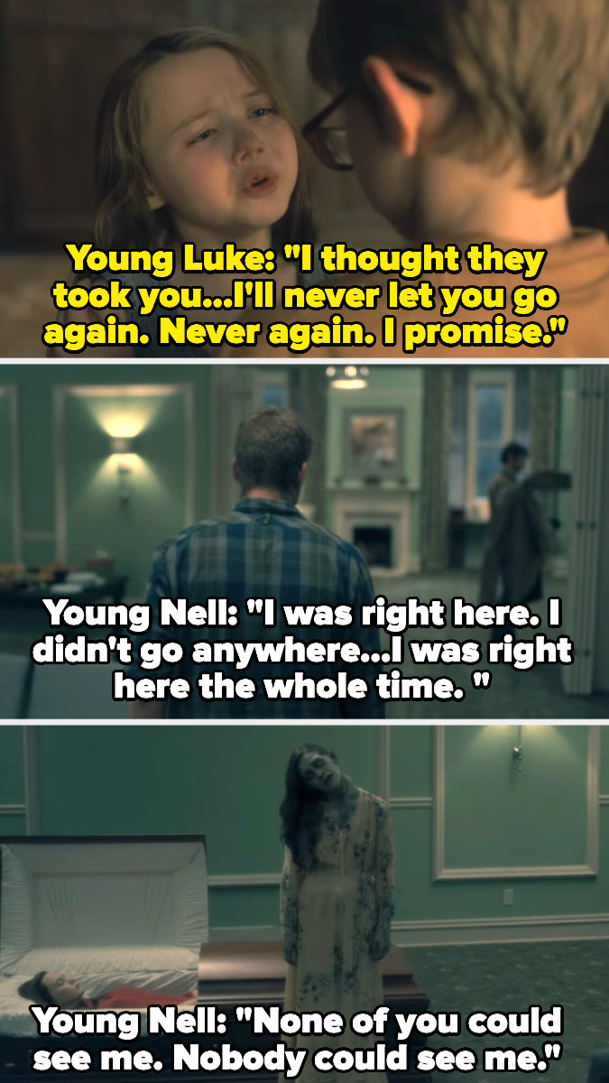 Young Luke tells Nell not to go away again and promises he won't let her go, and Young Nell replies that she was there the whole time but no one could see her, and the camera pans to show that in the present Nell's ghost is next to her body
