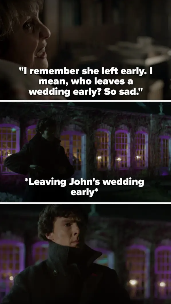 Mrs. Hudson talks about how her maid of honor left her wedding early and it was sad, then later Sherlock leaves John's wedding