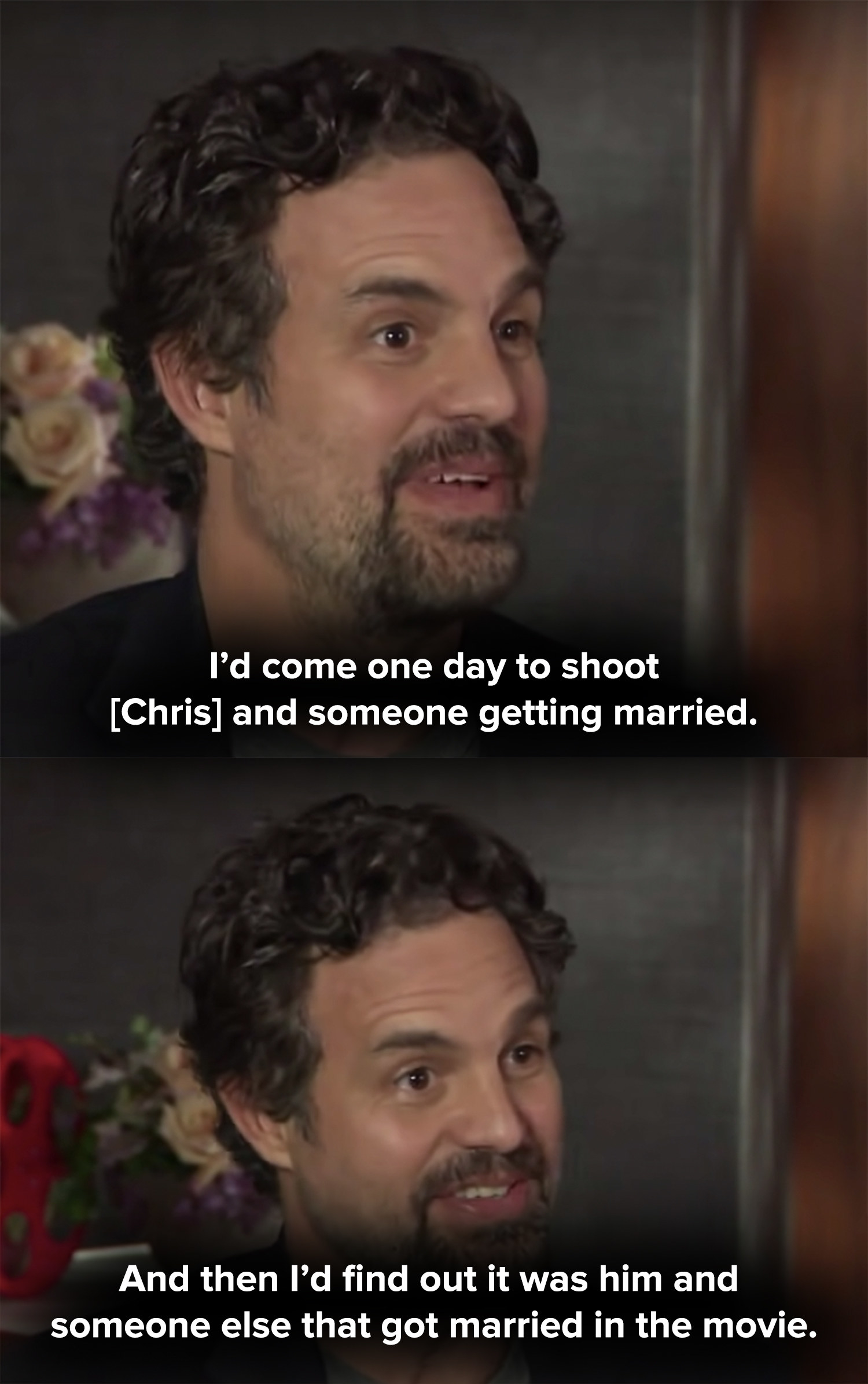 Ruffalo says he'd come in and shoot Chris Evans getting married then find out he married someone else in the movie