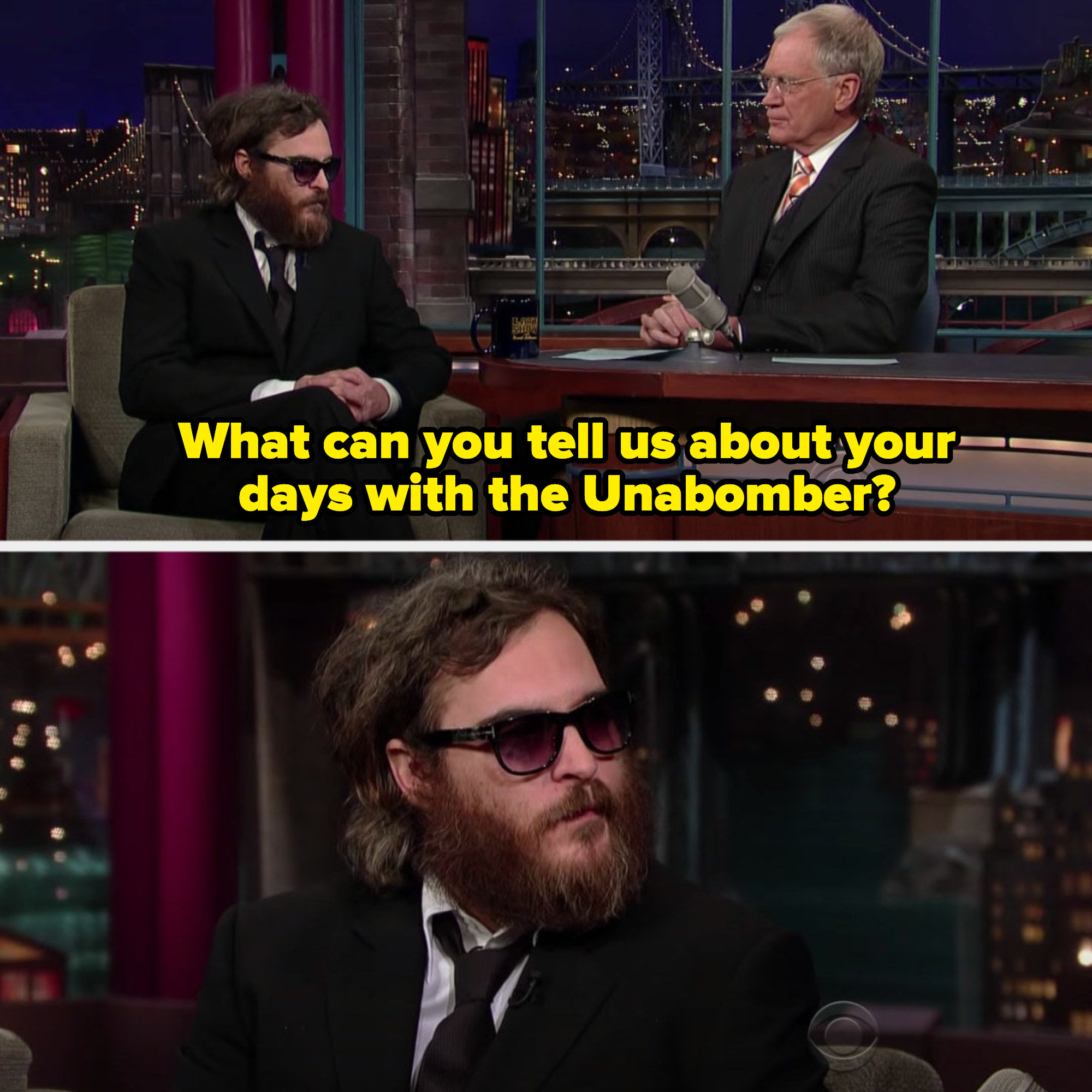 Letterman asking a bearded Phoenix how it felt to work with the Unabomber