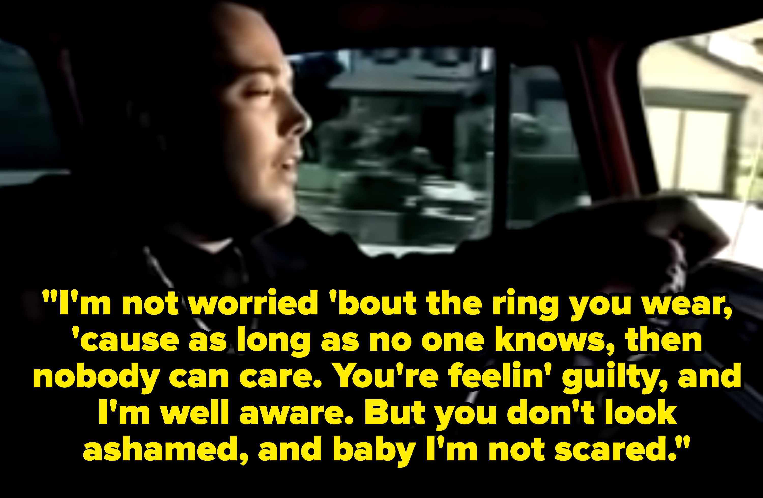 Lyrics: I'm not worried 'bout the ring you wear, 'cause as long as no one knows, then nobody can care. You're feelin' guilty, and I'm well aware. But you don't look ashamed, and baby I'm not scared