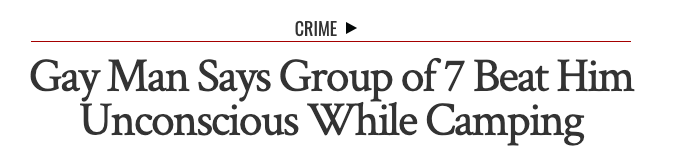 News headline: Gay man says group of 7 beat him unconscious while camping