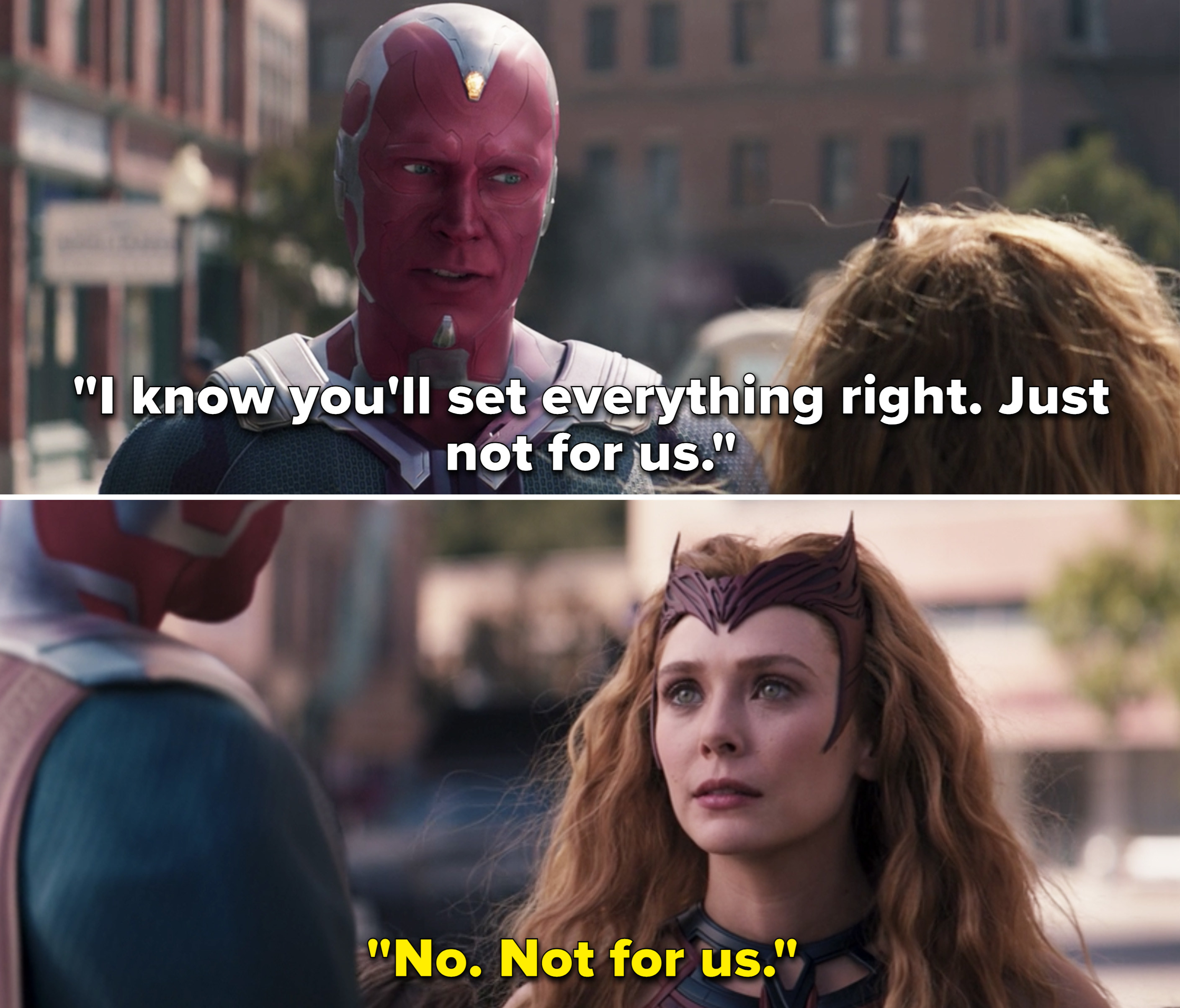 "Vision says, ""I know you'll set everything right. Just not for us,"" to which Wanda replies, ""No. not for us"""