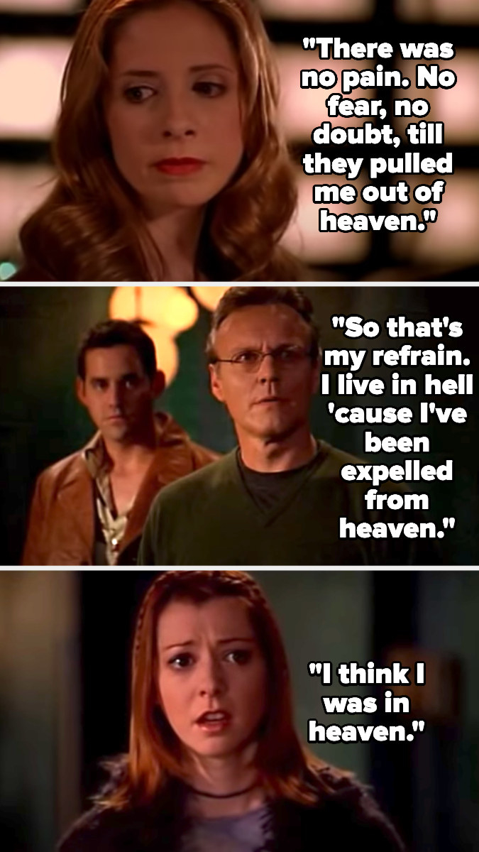 """Buffy sings, """"There was no pain, no fear no doubt 'til they pulled me out of Heaven. So that's my refrain. I live in hell, 'cause I've been expelled from Heaven. I think I was in Heaven"""""""