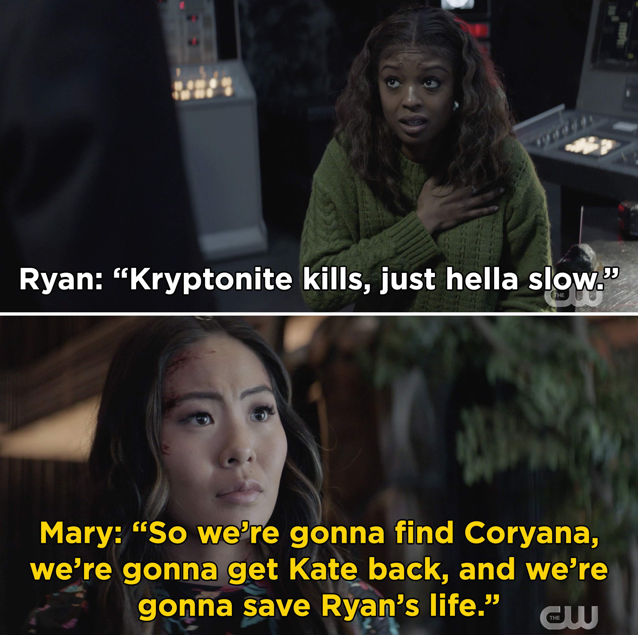 "Ryan saying, ""Kryptonite kills, just hella slow."" And Mary explaining that they're gonna have to find Coryana and save Kate and Ryan"