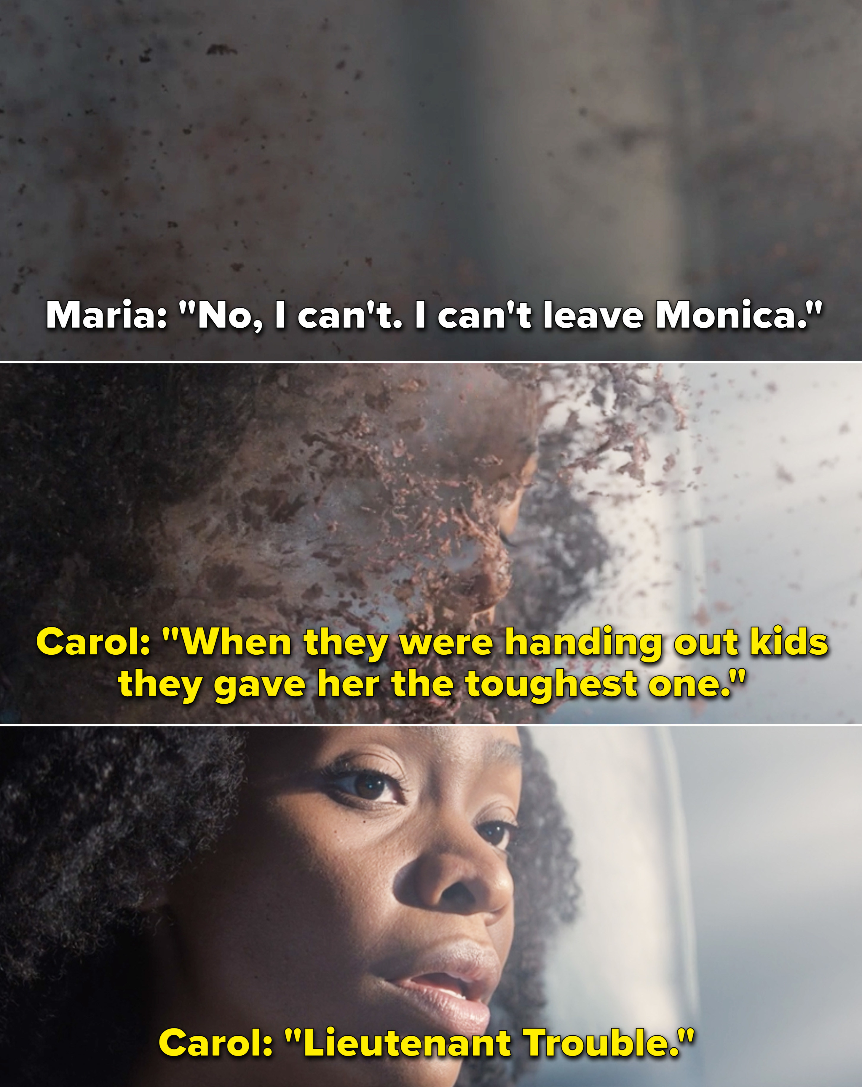"Maria saying, ""No, I can't. I can't leave Monica"" and Carol saying, ""When they were handing out kids they gave her the toughest one. Lieutenant Trouble"""