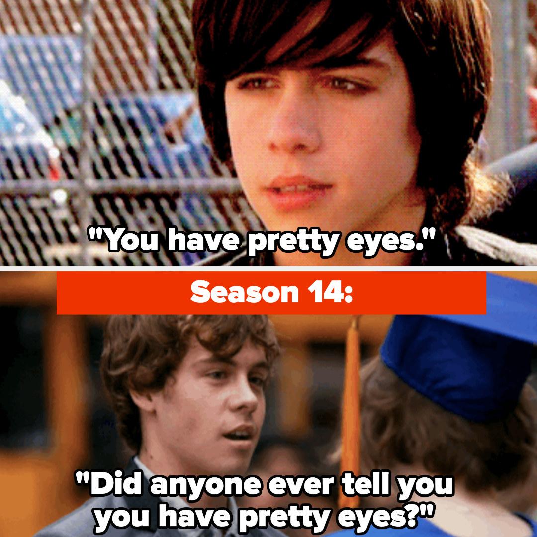"Season 10: ""You have pretty eyes,"" Season 14: ""Did anyone ever tell you you have pretty eyes?"""