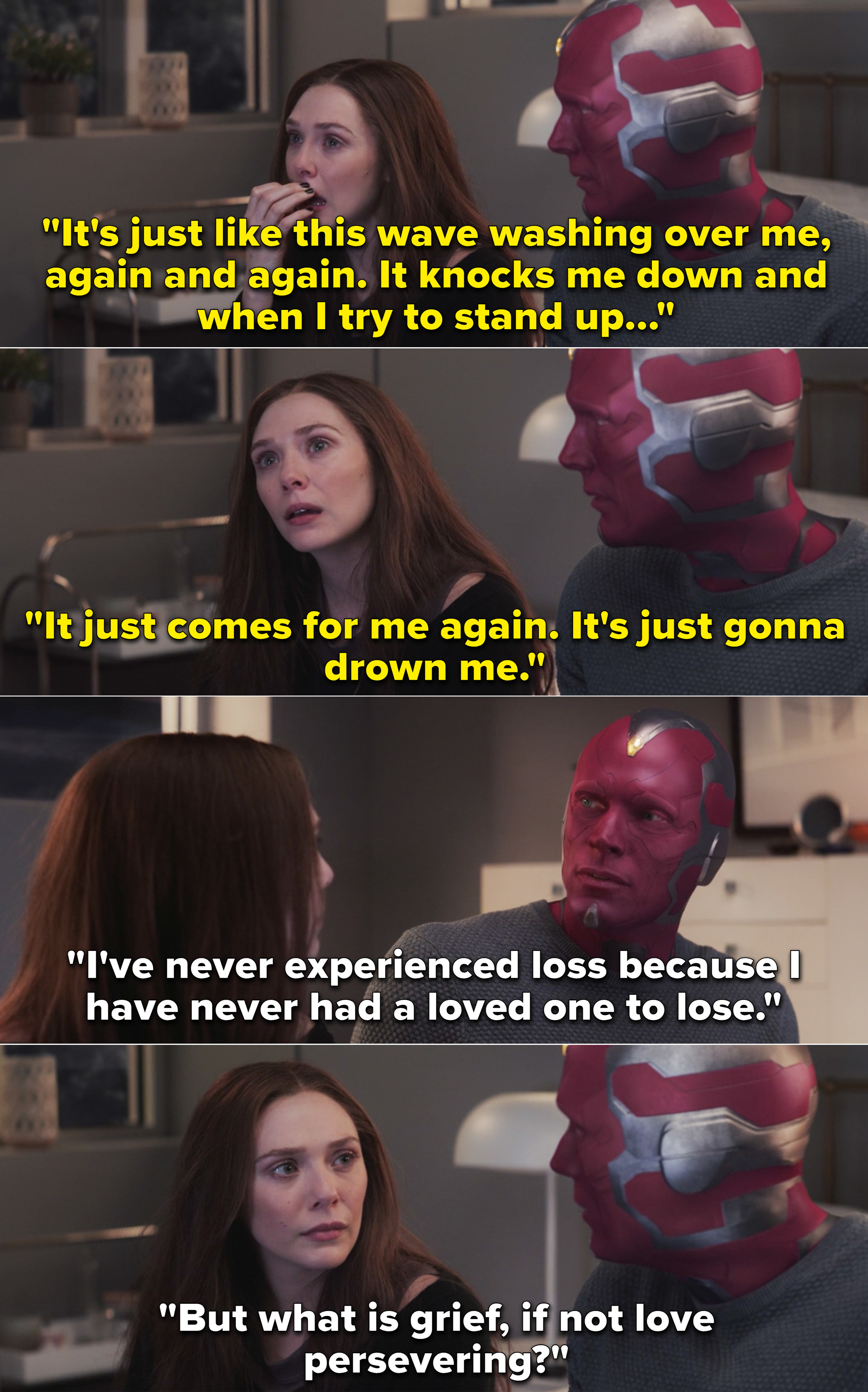 """Wanda telling Vision that she feels like she's going to drown in her grief and Vision saying, """"But what is grief, if not love persevering?"""""""