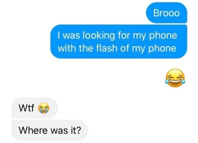 person saying i was looking for my phone with the flash of my phone