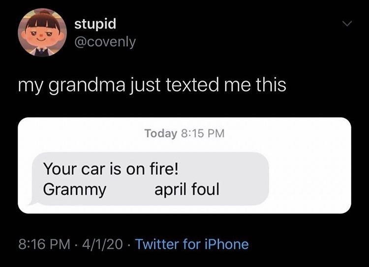 text from grandma that reads your car is on fire april foul