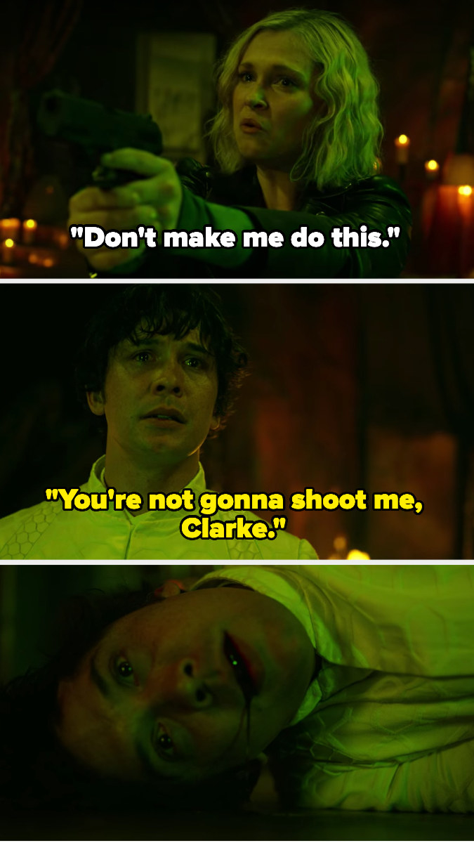"Clarke says, ""Don't make me do this,"" while holding a gun and Bellamy says she won't shoot him, but she does and he dies"