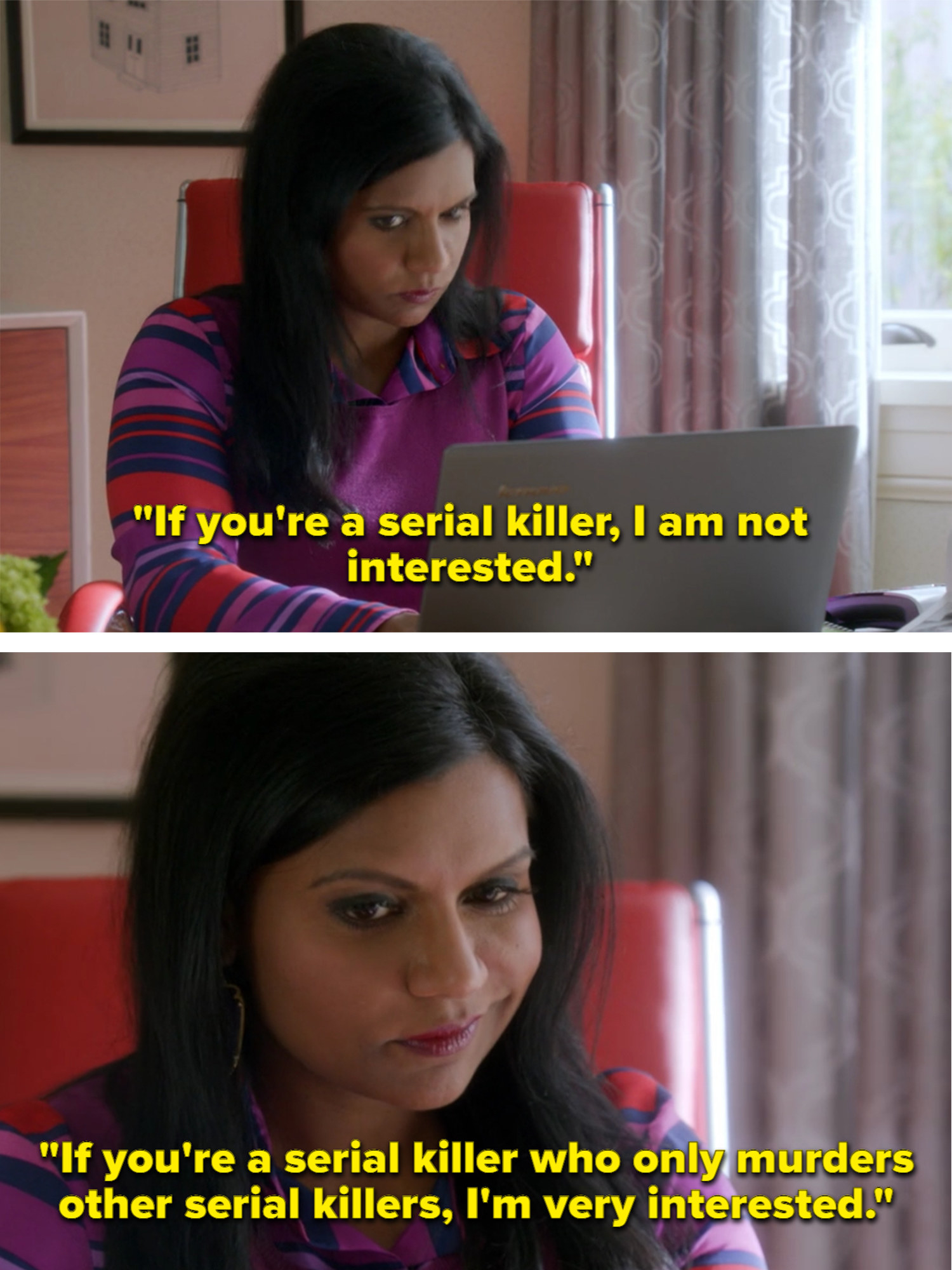 Mindy is writing to a mystery man online who reached out to her. She makes it clear that she's not interested if he's a serial killer, but she is interested if he's a serial killer that murders other serial killers