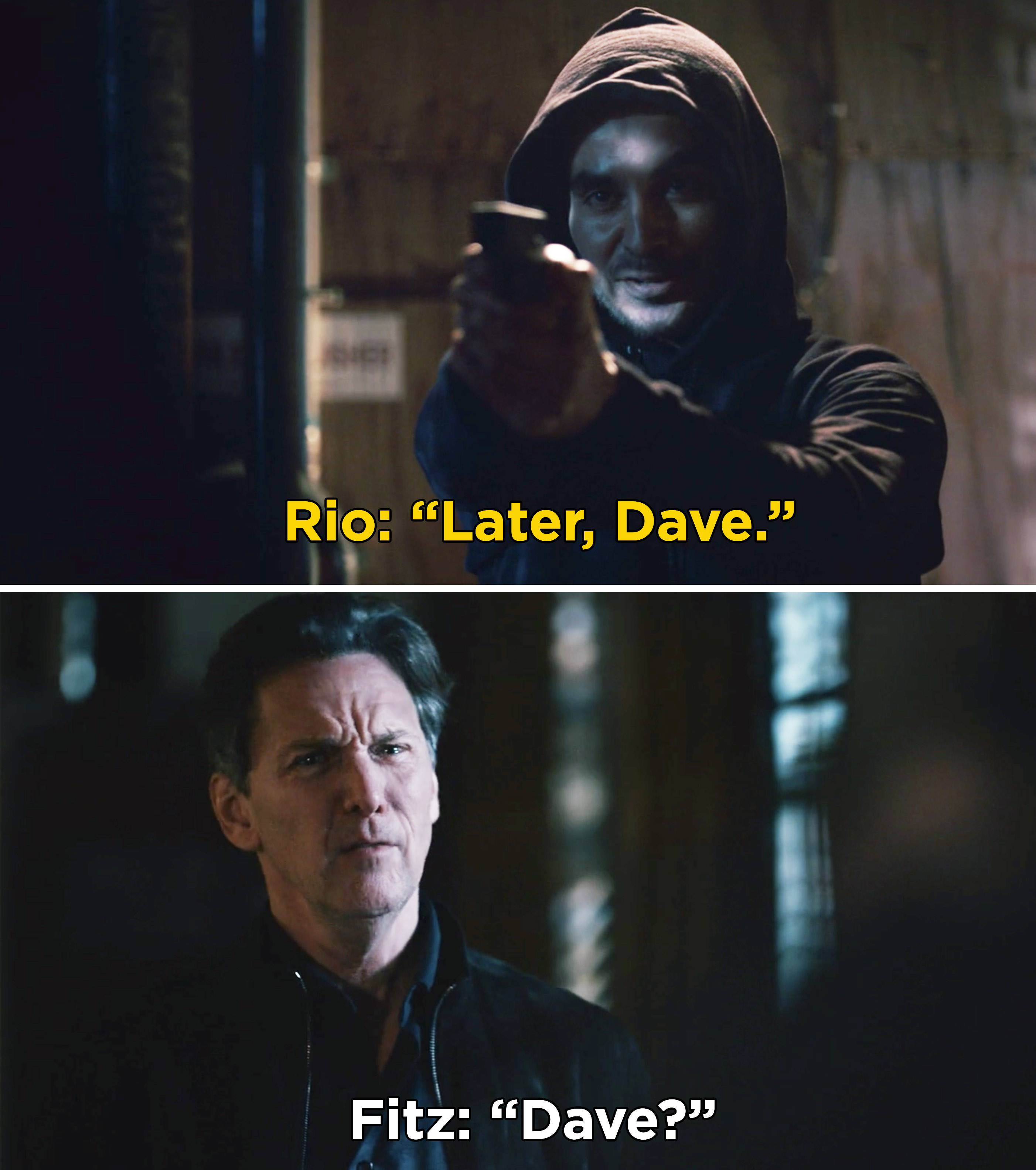 "Rio saying, ""Later, Dave"" and Fitz looking confused and saying, ""Dave?"""